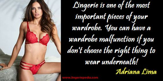 Lingerie is one of the most important pieces of your wardrobe. You can have a wardrobe malfunction if you don't choose the right thing to wear underneath! Adriana Lima